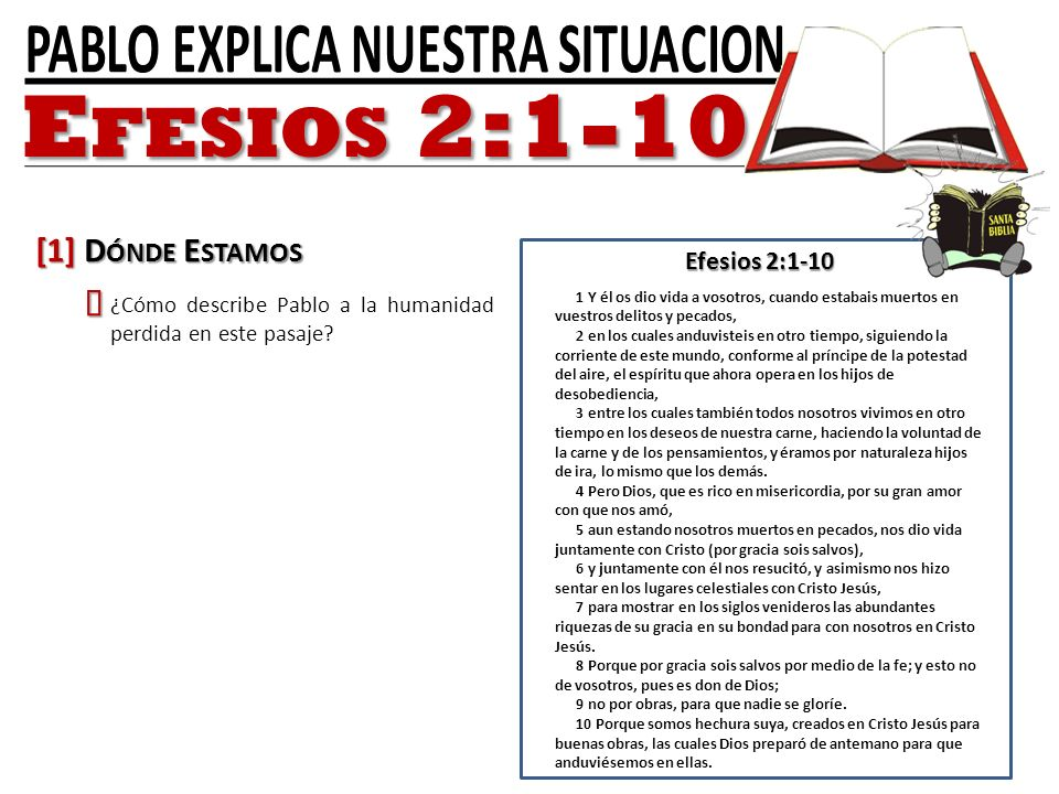 Efesios 2:1-10 [1] Dónde Estamos Ÿ PABLO EXPLICA NUESTRA SITUACION